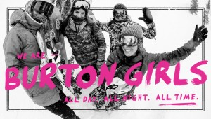 Burton Girls Presents: All Day, All Night, All Time