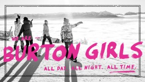 Burton Girls Presents: Episode 3 – All Time