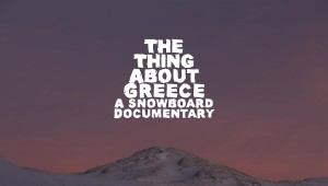 The Thing About Greece... A Snowboard Adventure